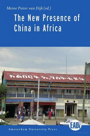 Dijk, Meine P. The New Presence of China in Africa. Amsterdam: Amsterdam University Press, 2009.