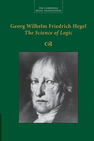 'Georg Wilhelm Friedrich Hegel: The #Science of #Logic ' by Georg Wilhelm Fredrich #Hegel (Author), George Di #Giovanni (Translator)  #GreatBooksoftheWesternWorld #Philosophy #Classics #Books #Western #Canon