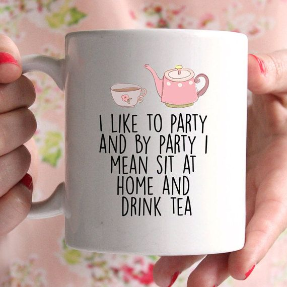 I like to party & by party i mean drink tea mug by missharry