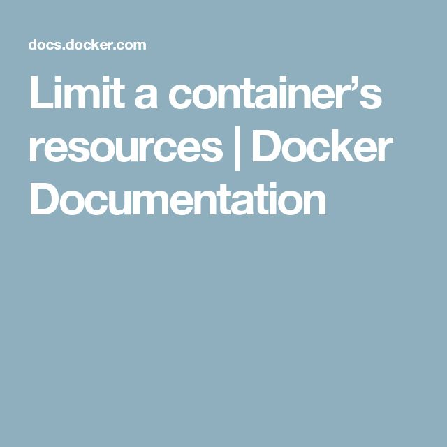 Limit a container's resources | Docker Documentation