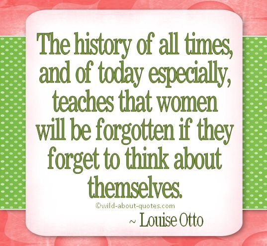 """Celebrating Women all around the world!   """"The history of all times, and of today especially, teaches that women will be forgotten if they forget to think about themselves."""" - Louise Otto   National Women's Day"""