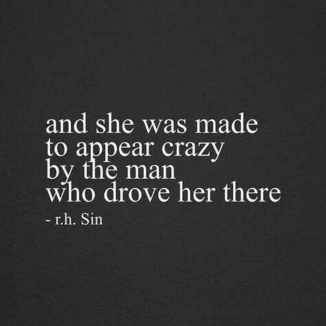 He told me I was crazy again tonight. Same old shit. I have wished he would change but knew deep down that was impossible.