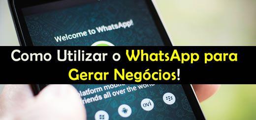 Como Utilizar o WhatsApp para Gerar Negócios!