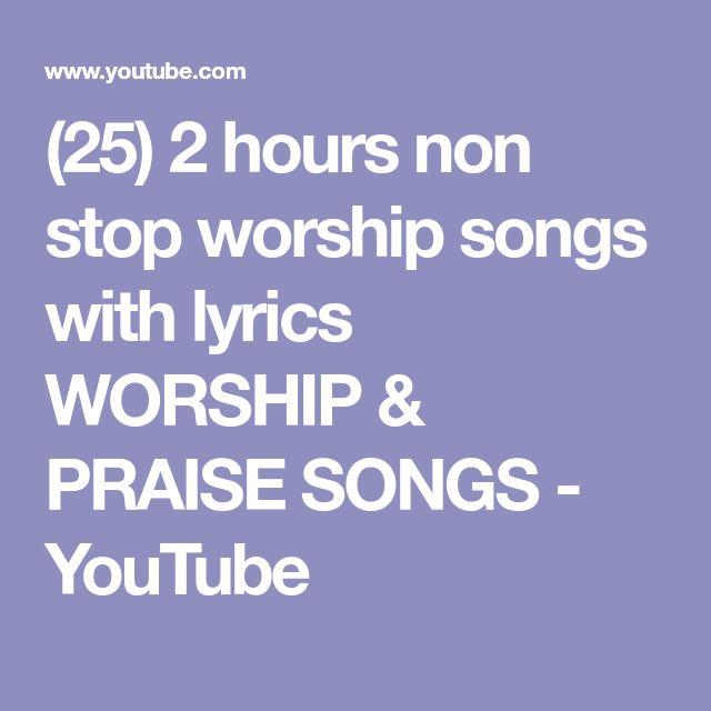 (25) 2 hours non stop worship songs with lyrics   WORSHIP & PRAISE SONGS - YouTube