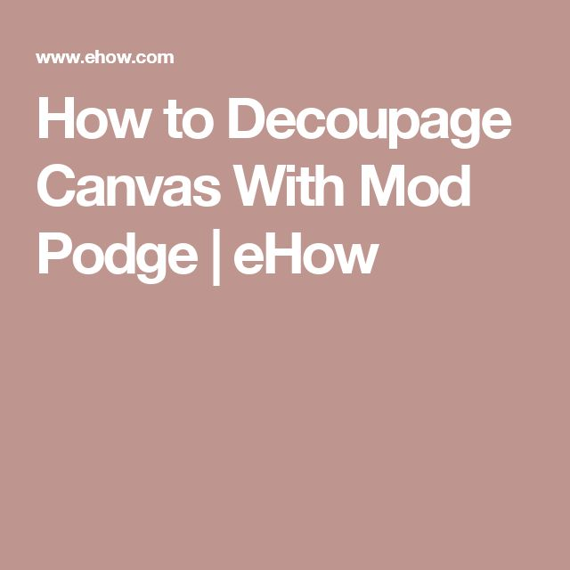 How to Decoupage Canvas With Mod Podge | eHow