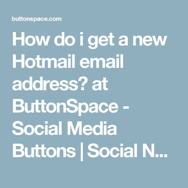How do i get a new Hotmail email address? at ButtonSpace - Social Media Buttons | Social Network Buttons | Share Buttons