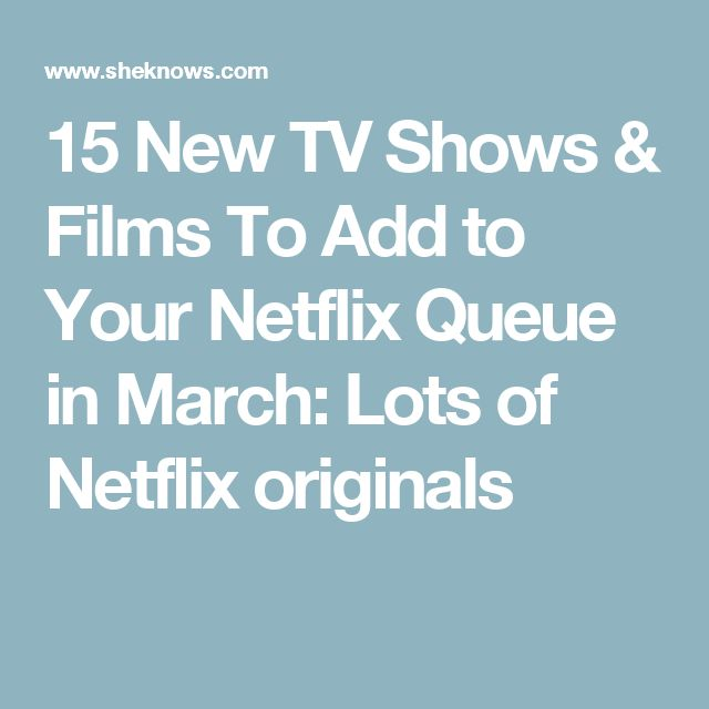 15 New TV Shows & Films To Add to Your Netflix Queue in March: Lots of Netflix originals
