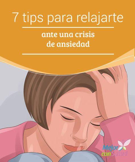 7 tips para relajarte ante una crisis de ansiedad Las crisis de ansiedad son estados difíciles de tratar, ya que son situaciones inesperadas en las que la persona pierde el control sobre su cuerpo,