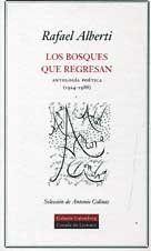 Los bosques que regresan : antología poética (1924-1988) / Rafael Alberti    L/Bc 860-1 ALB bos    http://almena.uva.es/search*spi~S1/t?SEARCH=LOS+BOSQUES+QUE+REGRESAN