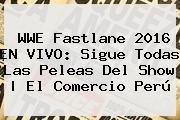 http://tecnoautos.com/wp-content/uploads/imagenes/tendencias/thumbs/wwe-fastlane-2016-en-vivo-sigue-todas-las-peleas-del-show-el-comercio-peru.jpg WWE Fastlane. WWE Fastlane 2016 EN VIVO: sigue todas las peleas del show | El Comercio Perú, Enlaces, Imágenes, Videos y Tweets - http://tecnoautos.com/actualidad/wwe-fastlane-wwe-fastlane-2016-en-vivo-sigue-todas-las-peleas-del-show-el-comercio-peru/