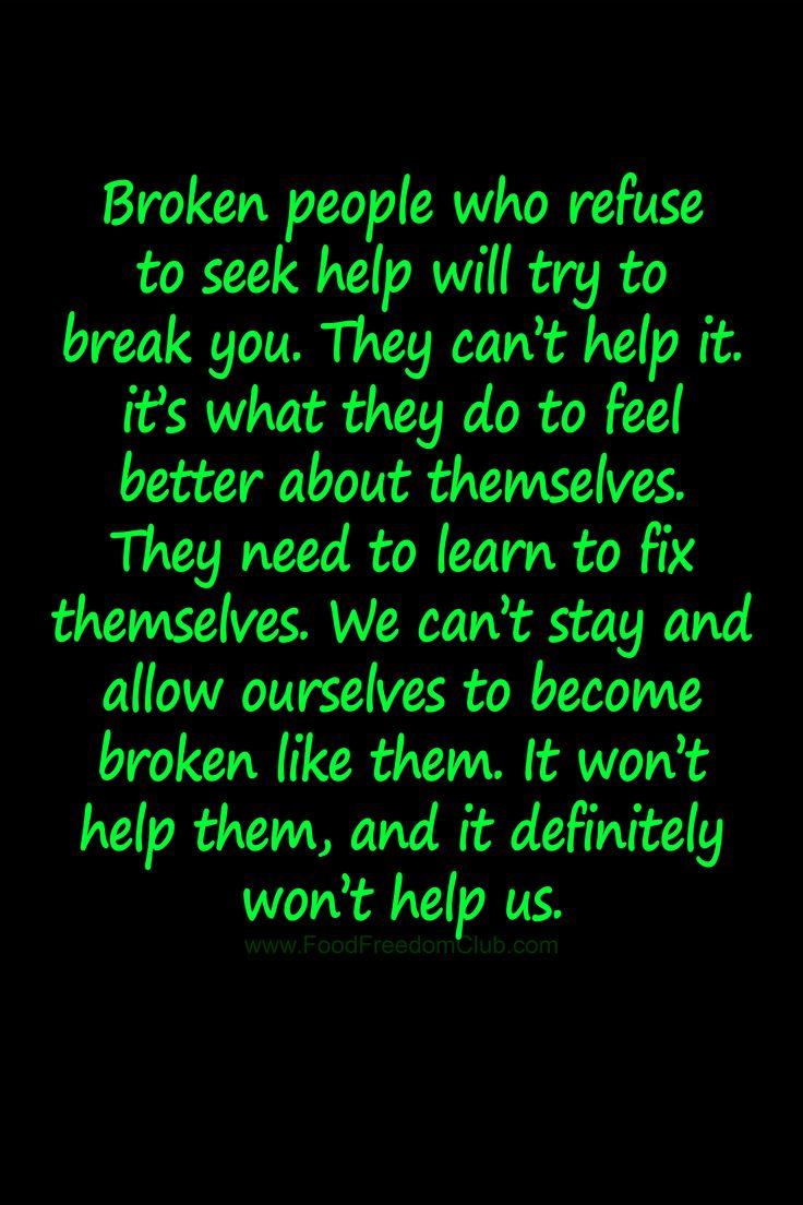 Broken people who refuse to seek help will try to break