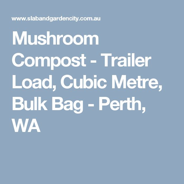 Mushroom Compost - Trailer Load, Cubic Metre, Bulk Bag - Perth, WA