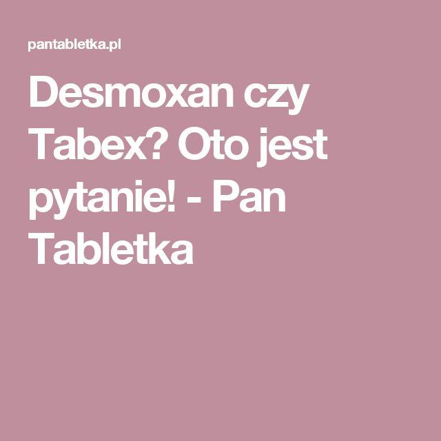 Desmoxan czy Tabex? Oto jest pytanie! - Pan Tabletka