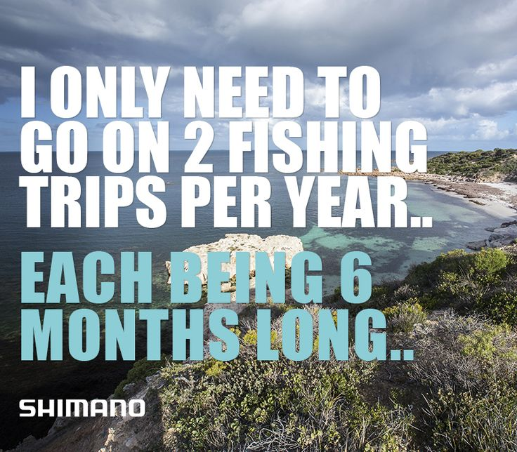 I only need to go on 2 fishing trips per year... each being 6 months long! #fishing #meme #shimano #fishshimano https://www.facebook.com/Shimano.Fish
