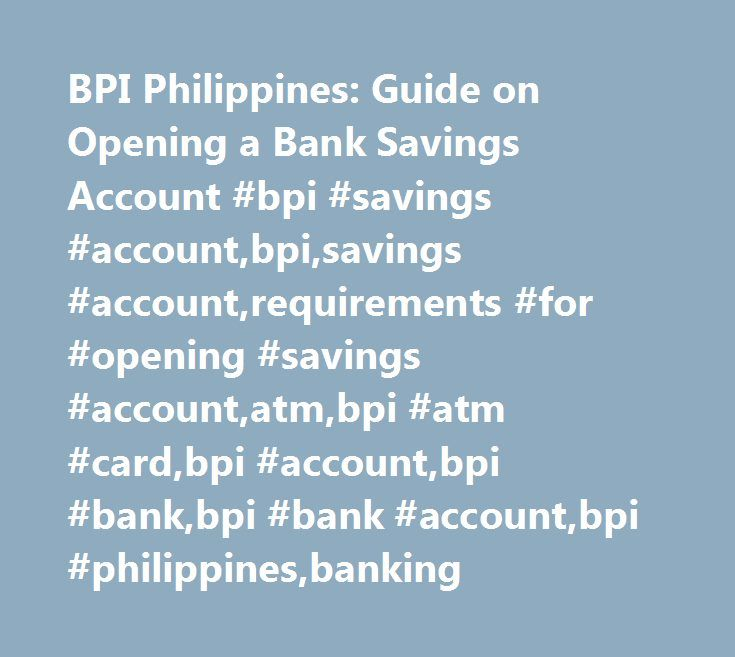BPI Philippines: Guide on Opening a Bank Savings Account #bpi #savings #account,bpi,savings #account,requirements #for #opening #savings #account,atm,bpi #atm #card,bpi #account,bpi #bank,bpi #bank #account,bpi #philippines,banking http://colorado-springs.remmont.com/bpi-philippines-guide-on-opening-a-bank-savings-account-bpi-savings-accountbpisavings-accountrequirements-for-opening-savings-accountatmbpi-atm-cardbpi-accountbpi-bankbpi-bank-a/  # How to Open a BPI Savings Account Bank of the…