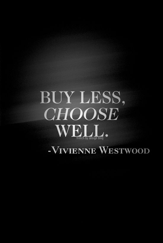 #inspiration #motivation #viviennewestwood  Buy less, choose well. Vivienne Westwood.