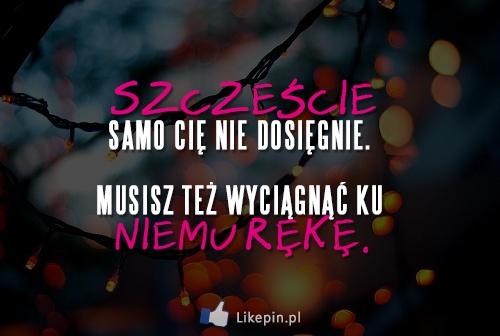 szczeście samo Cię nie dosięgnie -  więcej na www.Likepin.pl - Cytaty, Sentencje, Demotywatory