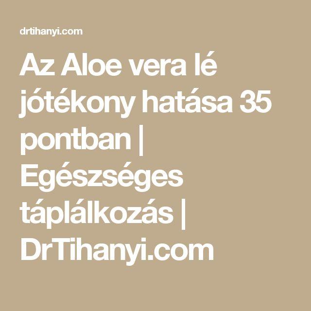 Az Aloe vera lé jótékony hatása 35 pontban   Egészséges táplálkozás   DrTihanyi.com