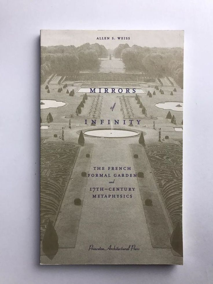 Mirrors of Infinity : The French Formal Garden and 17th-Century Metaphysics by A