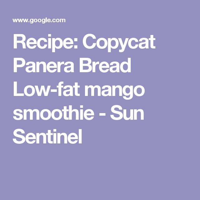 Recipe: Copycat Panera Bread Low-fat mango smoothie - Sun Sentinel