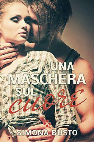 """""""Una Maschera Sul Cuore"""" di Simona Busto Christian Lobianco è un giovane attore italo-americano che sta vedendo la propria carriera giungere a un prematuro"""