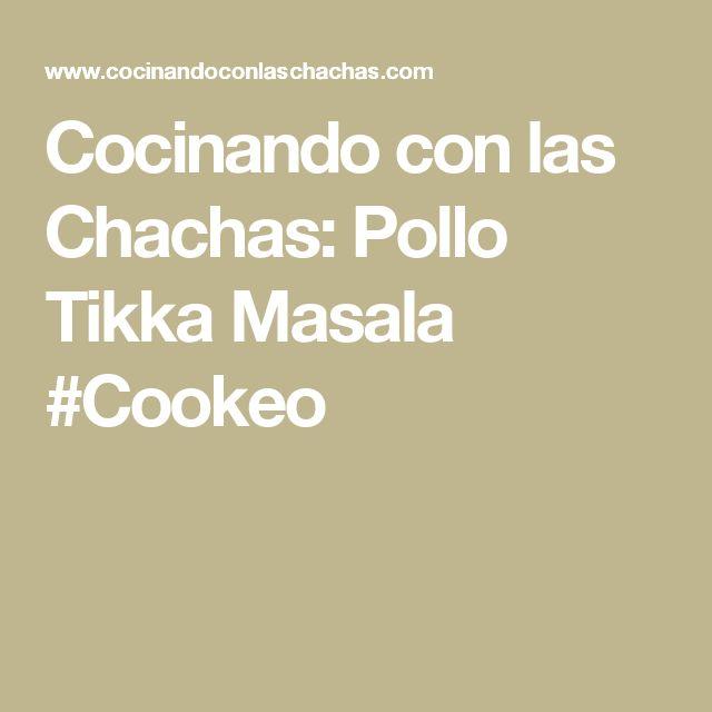 Cocinando con las Chachas: Pollo Tikka Masala #Cookeo