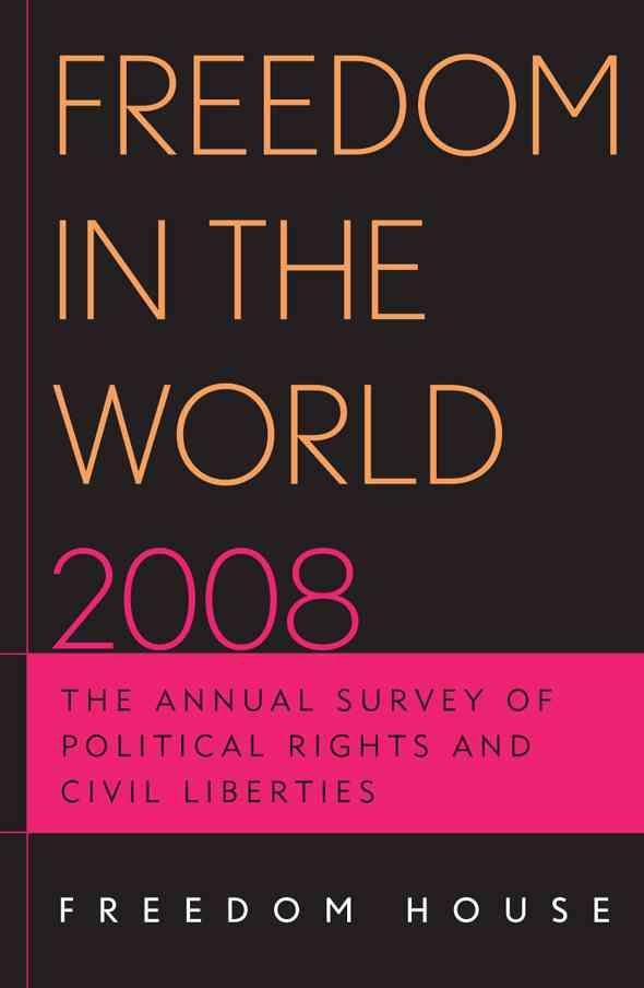Freedom in the World 2008: The Annual Survey of Political Rights & Civil Liberties