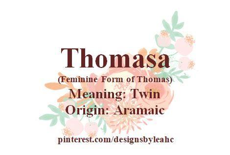 Baby Girl Name: Thomasa. Meaning: Twin. Origin: Aramaic. #babynames #babygirlnames #babyname #babygirlname #Thomasa