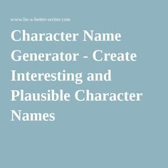Character Name Generator - Create Interesting and Plausible Character Names