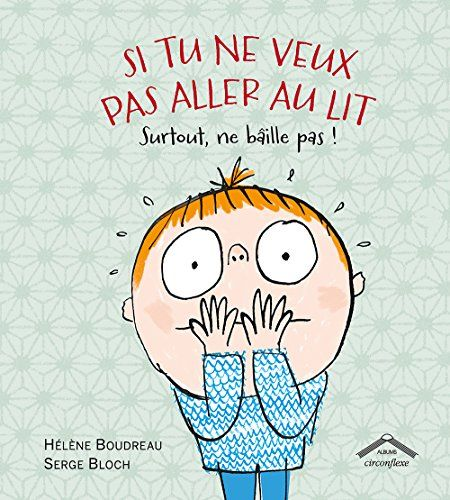 """Si tu ne veux pas aller au lit, surtout, ne bâille pas! by Hélène Boudreau: """"Quick! Close your mouth! Especially if your eyes feel droopy, your shoulders feel sloopy, and your mouth feels like it wants to stretch open wide to let out a great big yawny yaaaaaawn — hey, you were supposed hold it in! Oh, dear. You know what happens next, don't you? A hilarious—and infectious—cautionary fable that is so much fun, readers will beg for it again and again, whatever the consequences!"""""""