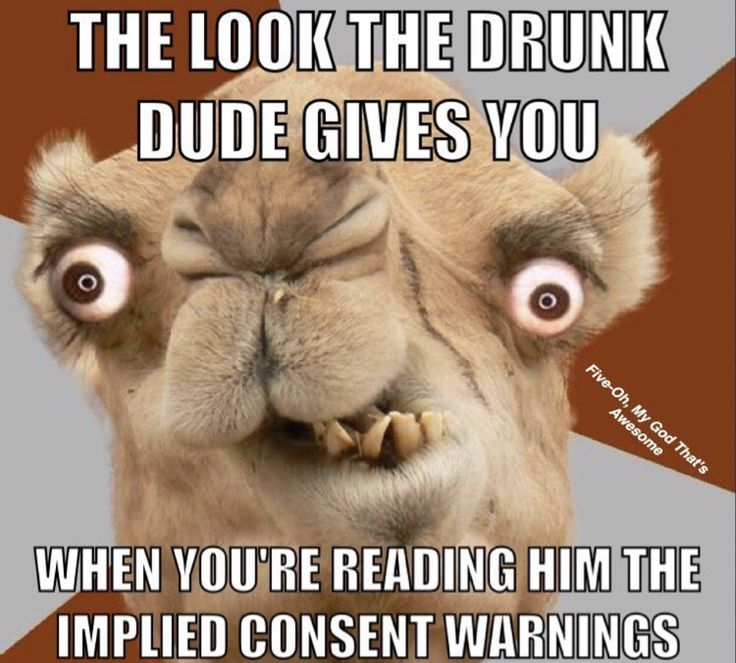 The look the drunk dude give you when you are reading him his implied consent warnings
