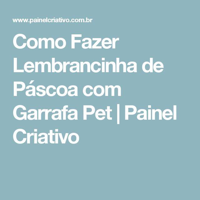 Como Fazer Lembrancinha de Páscoa com Garrafa Pet   Painel Criativo