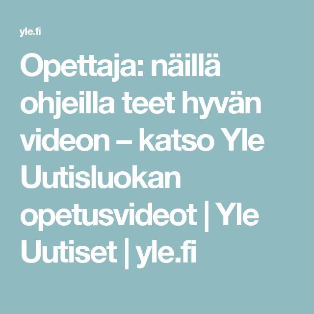 Opettaja: näillä ohjeilla teet hyvän videon – katso Yle Uutisluokan opetusvideot | Yle Uutiset | yle.fi