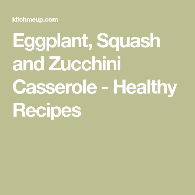 Eggplant, Squash and Zucchini Casserole - Healthy Recipes