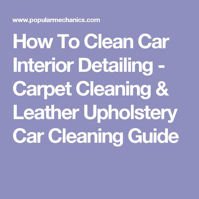 How To Clean Car Interior Detailing - Carpet Cleaning & Leather Upholstery Car Cleaning Guide