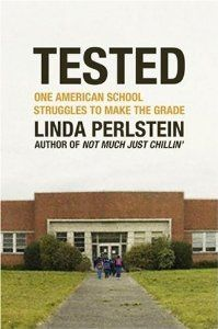 Tested: One American School Struggles to Make the Grade 1st ed. : Linda  Perlstein   Tyler Heights Elementary School (Annapolis, Md.);   Education, Elementary -- Standards -- Maryland -- Annapolis   379.158 Per