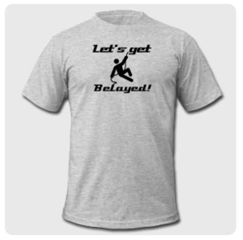"Everyone, ""Let's get Belayed"" t-shirt - you know you want it!"