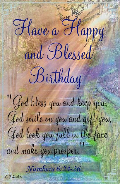 Have a Happy and Blessed Birthday. Numbers 6:24-26