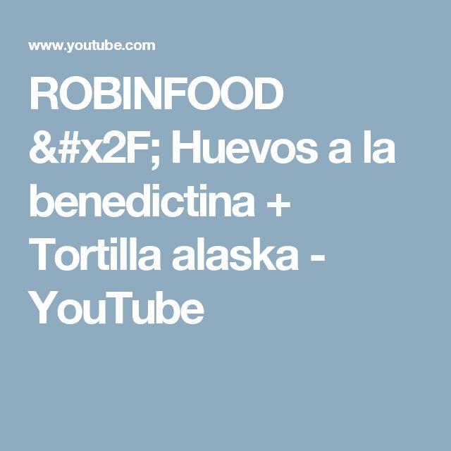 ROBINFOOD / Huevos a la benedictina + Tortilla alaska - YouTube