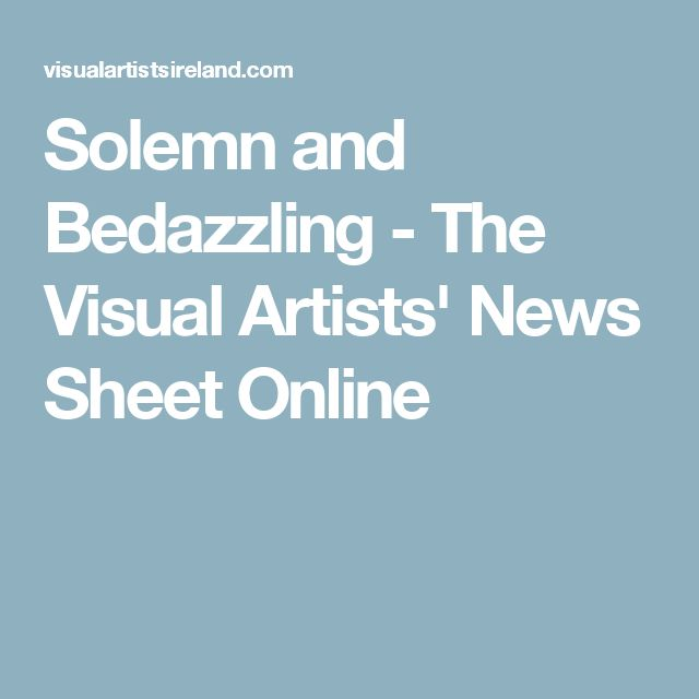 Solemn and Bedazzling - The Visual Artists' News Sheet Online