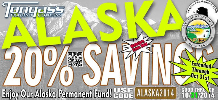 Celebrating Our Alaska Permanent Fund     AGAIN! 20% Off Your Entire Order!     at TongassTrading.com!      Now EXTENDED through Oct 31, 2014     Use COUPON CODE ALASKA2014 at checkout.      You'll find the best brands and best quality in the outdoor business!  Webstore Only