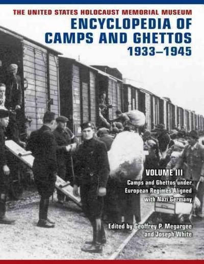 The United States Holocaust Memorial Museum Encyclopedia of Camps and Ghettos, 1933–1945: Camps and Ghettos Under...