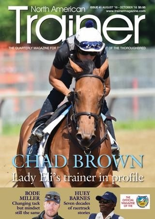 READ ONLINE NOW  SUBSCRIBE NOW  ORDER IN PRINT  DOWNLOAD NOW FOR $1.50  Featured Jul 26, 2016 PROFILE NAT41, Chad Brown, Trainer, Lady Eli,  Stephanie's Kitten, Irad Ortiz Web Master Jul 26, 2016 PROFILE NAT41, Chad  Brown, Trainer, Lady Eli, Stephanie's Kitten, Irad Ortiz Web Master Chad  Brown - trainer of the stars - following in his mentor's footsteps Jul 26,  2016 PROFILE NAT41, Chad Brown, Trainer, Lady Eli, Stephanie's Kitten,  Irad Ortiz Web Master Jul 26, 2016 PROFILE NAT41, Chad…