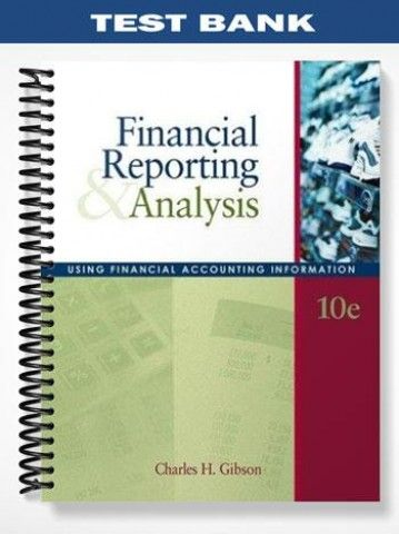 Test Bank Financial Reporting Analysis Using Financial Accounting Information 10th Edition Gibson  at https://fratstock.eu/Test-Bank-Financial-Reporting-Analysis-Using-Financial-Accounting-Information-10th-Edition-Gibson
