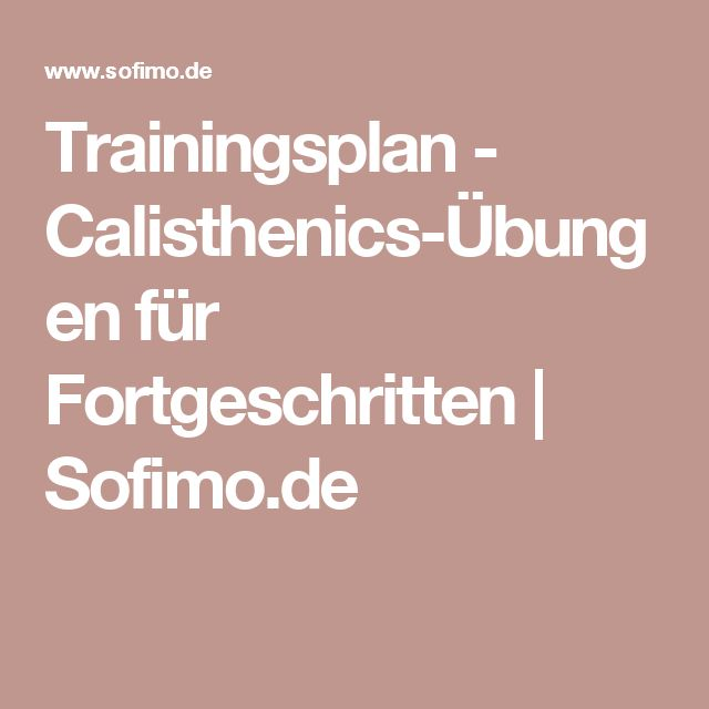 Trainingsplan - Calisthenics-Übungen für Fortgeschritten   Sofimo.de
