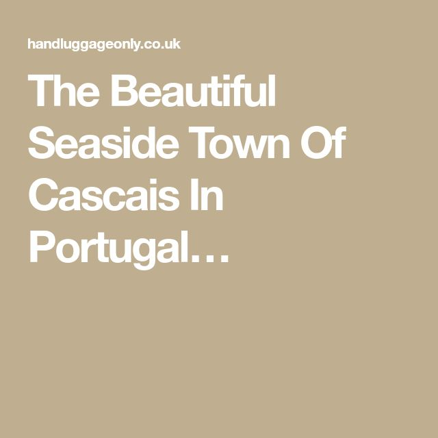 The Beautiful Seaside Town Of Cascais In Portugal…