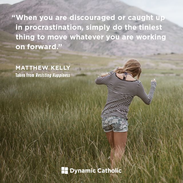 """When you are discouraged or caught up in procrastination, simply do the tiniest thing to move whatever you are working on forward."" 