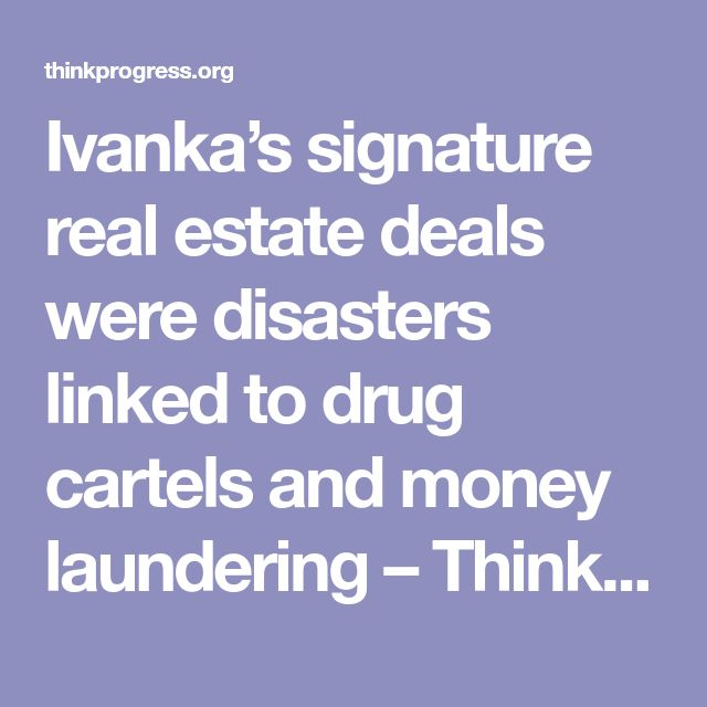 Ivanka's signature real estate deals were disasters linked to drug cartels and money laundering – ThinkProgress