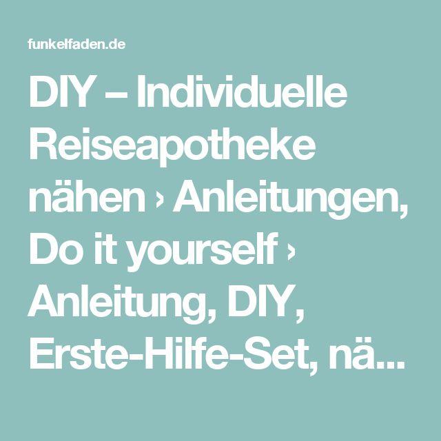 DIY – Individuelle Reiseapotheke nähen › Anleitungen, Do it yourself › Anleitung, DIY, Erste-Hilfe-Set, nähen, Reiseapotheke