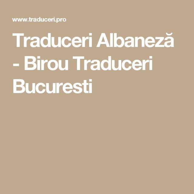 Traduceri Albaneză - Birou Traduceri Bucuresti